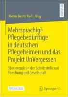 Mehrsprachige Pflegebedürftige in deutschen Pflegeheimen und das Projekt UnVergessen